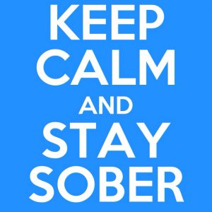 keep calm and stay sober